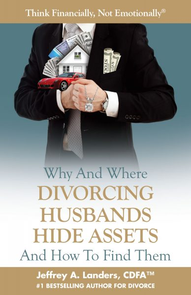 Why and Where Divorcing Husbands Hide Assets and How to Find Them